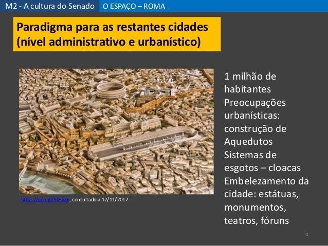 M2 - A cultura do Senado O ESPAÇO – ROMA 4 Paradigma para as restantes cidades (nível administrativo e urbanístico) https:...