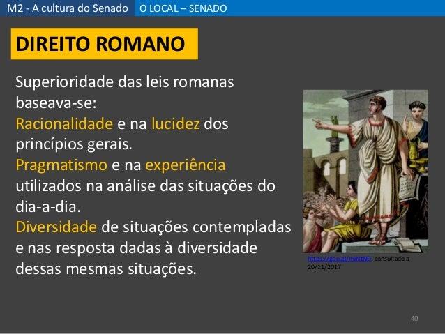 M2 - A cultura do Senado O LOCAL – SENADO 40 DIREITO ROMANO https://goo.gl/mJNtND, consultado a 20/11/2017 Superioridade d...