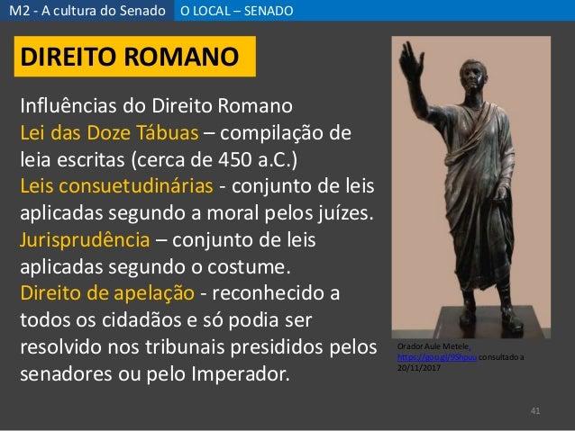 M2 - A cultura do Senado O LOCAL – SENADO 41 DIREITO ROMANO Orador Aule Metele, https://goo.gl/9Shpuu consultado a 20/11/2...