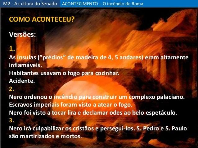 """ACONTECIMENTO – O incêndio de Roma 49 M2 - A cultura do Senado COMO ACONTECEU? Versões: 1. As ínsulas (""""prédios"""" de madeir..."""