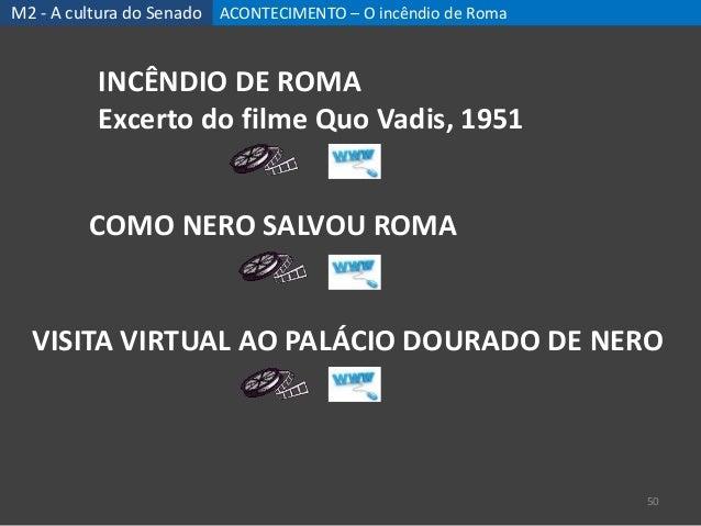 ACONTECIMENTO – O incêndio de Roma 50 M2 - A cultura do Senado INCÊNDIO DE ROMA Excerto do filme Quo Vadis, 1951 COMO NERO...
