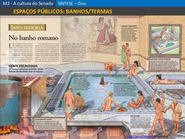 SÍNTESE – Ócio 55 M2 - A cultura do Senado ESPAÇOS PÚBLICOS: BANHOS/TERMAS https://goo.gl/Mivp9p, consultado a 10/12/2017