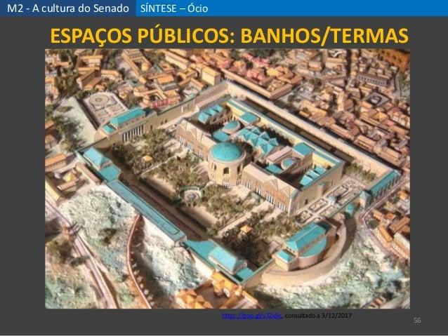 SÍNTESE – Ócio 56 ESPAÇOS PÚBLICOS: BANHOS/TERMAS M2 - A cultura do Senado https://goo.gl/qiGQaS, consultado a 3/12/2017 h...