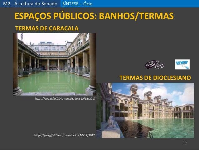 SÍNTESE – Ócio 57 M2 - A cultura do Senado ESPAÇOS PÚBLICOS: BANHOS/TERMAS https://goo.gl/3YZXNL, consultado a 10/12/2017 ...