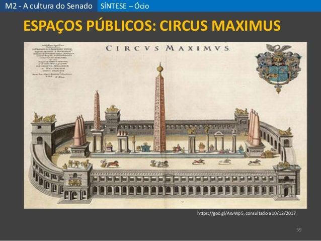 SÍNTESE – Ócio 59 ESPAÇOS PÚBLICOS: CIRCUS MAXIMUS M2 - A cultura do Senado https://goo.gl/AsvWp5, consultado a 10/12/2017
