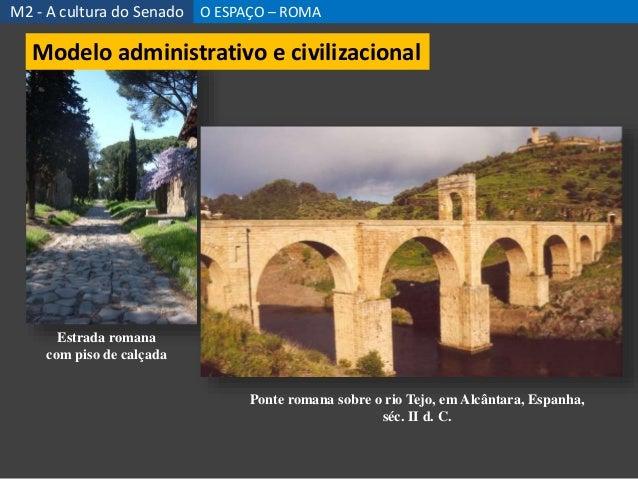 Estrada romana com piso de calçada Ponte romana sobre o rio Tejo, em Alcântara, Espanha, séc. II d. C. M2 - A cultura do S...