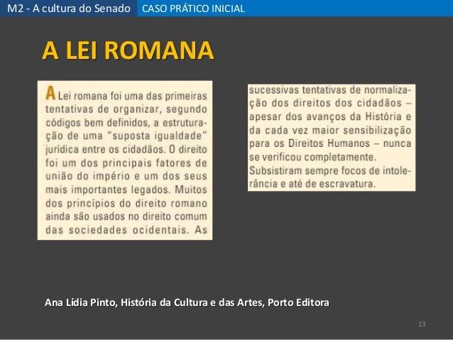M2 - A cultura do Senado CASO PRÁTICO INICIAL 13 Ana Lídia Pinto, História da Cultura e das Artes, Porto Editora A LEI ROM...
