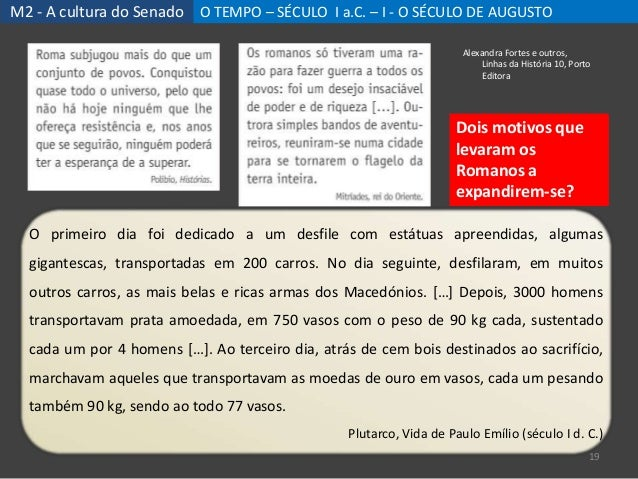 M2 - A cultura do Senado O TEMPO – SÉCULO I a.C. – I - O SÉCULO DE AUGUSTO 19 Alexandra Fortes e outros, Linhas da Históri...