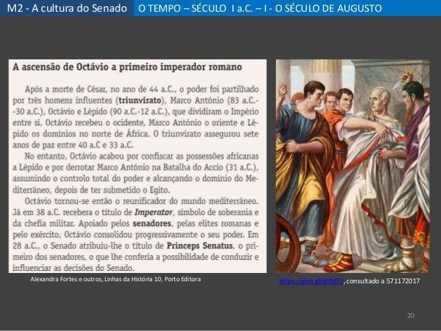 M2 - A cultura do Senado O TEMPO – SÉCULO I a.C. – I - O SÉCULO DE AUGUSTO 20 Alexandra Fortes e outros, Linhas da Históri...