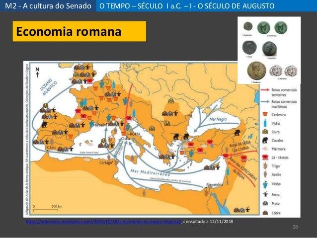 M2 - A cultura do Senado O TEMPO – SÉCULO I a.C. – I - O SÉCULO DE AUGUSTO 28 Economia romana https://antoniocv.wordpress....
