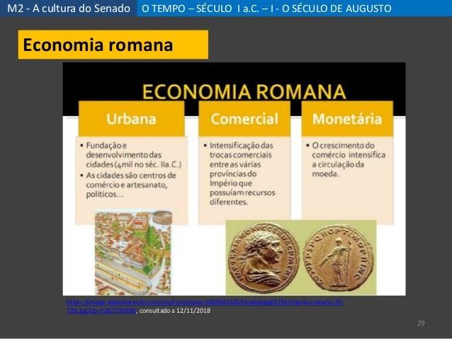M2 - A cultura do Senado O TEMPO – SÉCULO I a.C. – I - O SÉCULO DE AUGUSTO 29 Economia romana https://image.slidesharecdn....