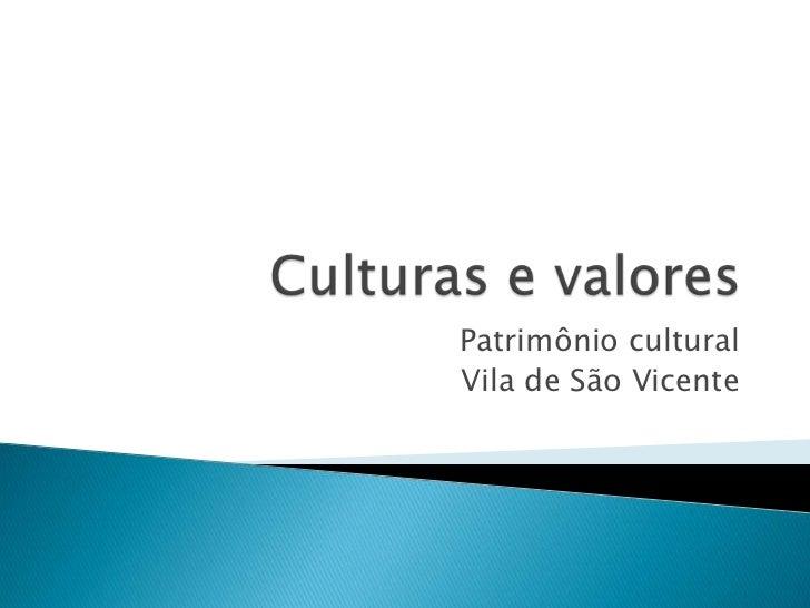 Culturas e valores<br />Patrimônio cultural<br />Vila de São Vicente<br />