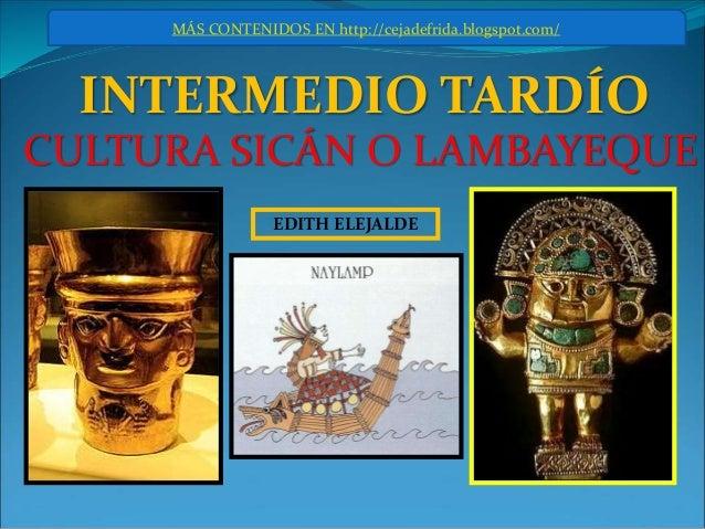 EDITH ELEJALDE INTERMEDIO TARDÍO MÁS CONTENIDOS EN http://cejadefrida.blogspot.com/ CULTURA SICÁN O LAMBAYEQUE