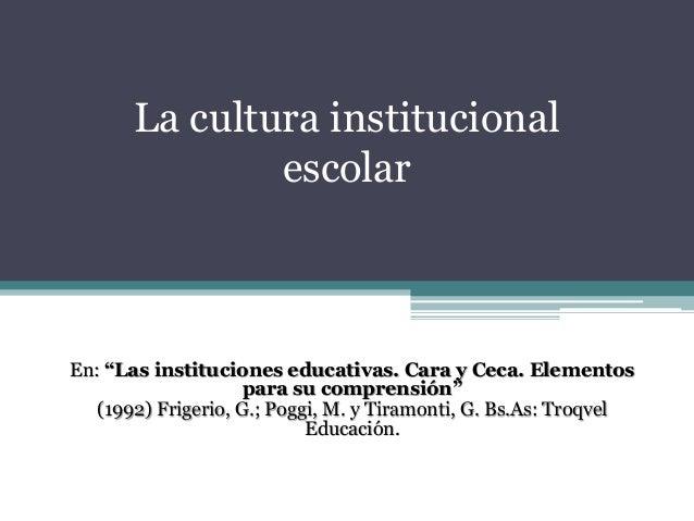 """La cultura institucional  escolar  En: """"Las instituciones educativas. Cara y Ceca. Elementos  para su comprensión""""  (1992)..."""