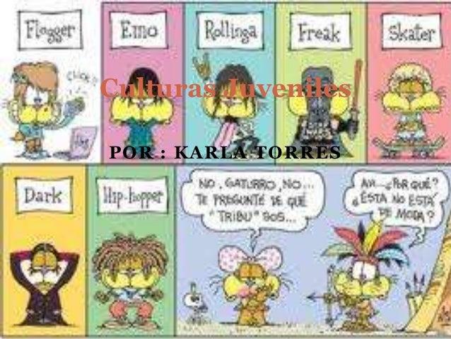 Culturas JuvenilesPOR : KARLA TORRES