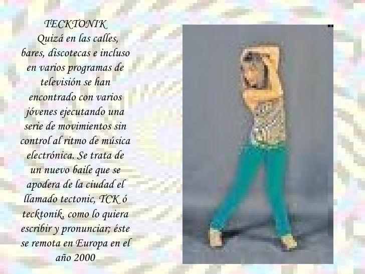 TECKTONIK Quizá en las calles, bares, discotecas e incluso en varios programas de televisión se han encontrado con varios ...