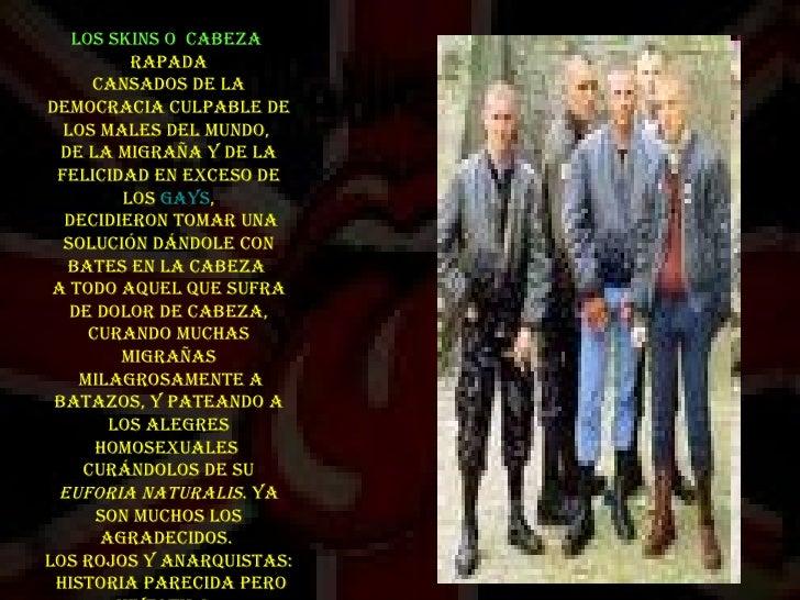 Los Skins O  Cabeza   rapada Cansados de la democracia culpable de los males del mundo,  de la migraña y de la felicidad e...