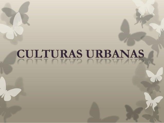 ¿QUE ES UNA CULTURA URBANA? Son agrupaciones de jóvenes que se reúnen para compartir un fin, estas  culturas se comportan...