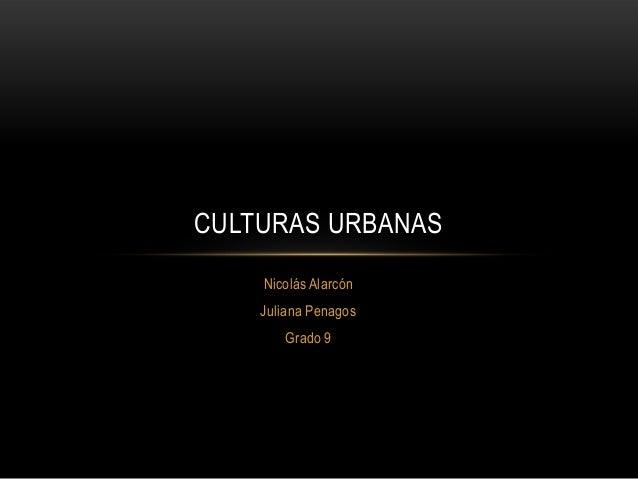 Nicolás AlarcónJuliana PenagosGrado 9CULTURAS URBANAS