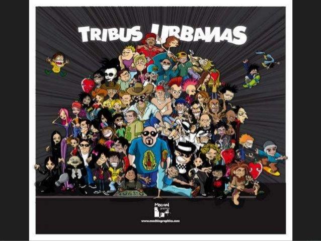 TRIBUS URBANAS (subculturas) Una tribu urbana es un grupo de personas que se comporta de acuerdo a las ideologías de una s...