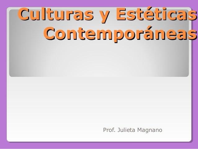 Culturas y EstéticasCulturas y Estéticas ContemporáneasContemporáneas Prof. Julieta Magnano