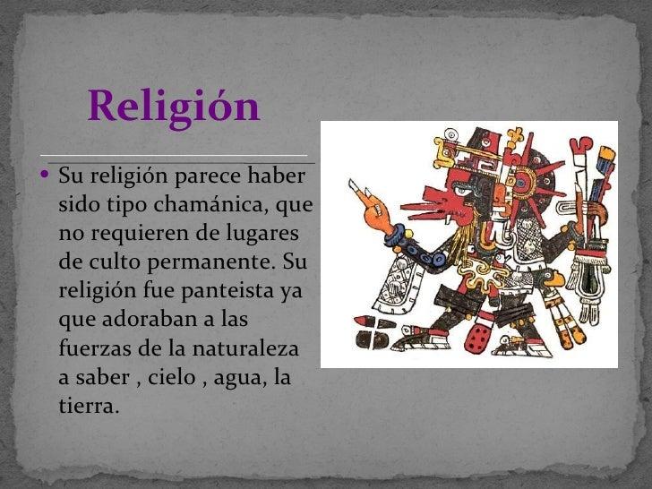<ul><li>Su religión parece haber sido tipo chamánica, que no requieren de lugares de culto permanente. Su religión fue pan...