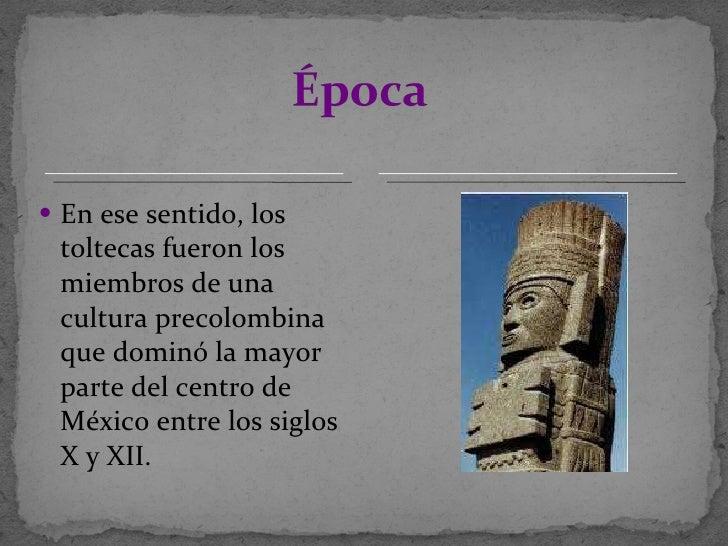 <ul><li>En ese sentido, los toltecas fueron los miembros de una cultura precolombina que dominó la mayor parte del centro ...