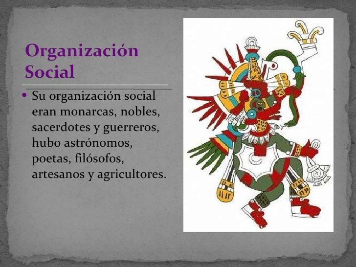 <ul><li>Su organización social eran monarcas, nobles, sacerdotes y guerreros, hubo astrónomos, poetas, filósofos, artesano...