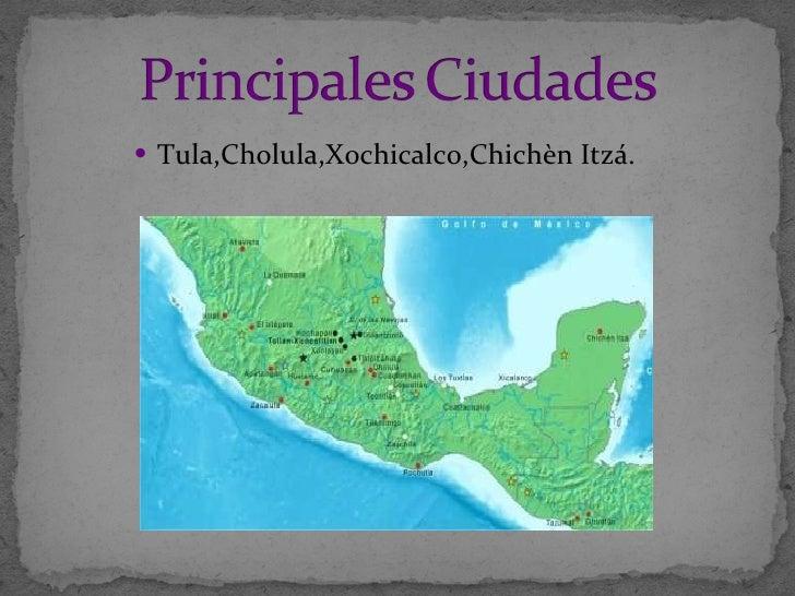 <ul><li>Tula,Cholula,Xochicalco,Chichèn Itzá. </li></ul>