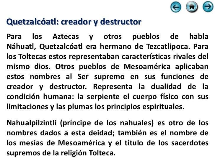 Influencia en otras culturas La mitología Tolteca tiene elementos comunes con otros pueblos mesoamericanos, entre ellas la...