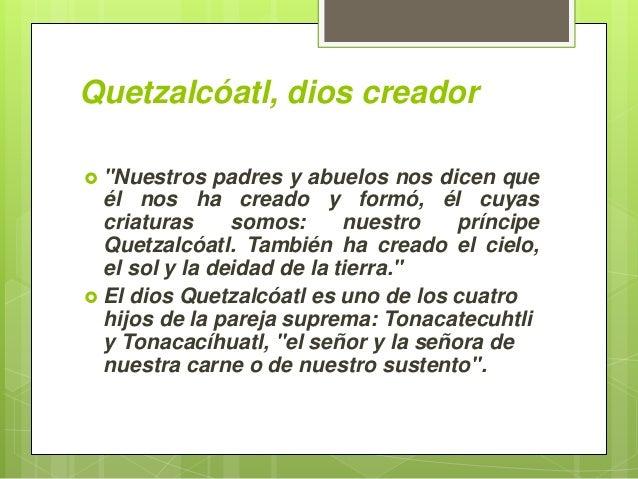 """Quetzalcóatl, dios creador  """"Nuestros padres y abuelos nos dicen que él nos ha creado y formó, él cuyas criaturas somos: ..."""