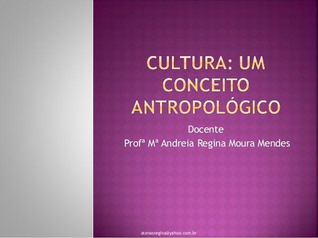 Docente Profª Mª Andreia Regina Moura Mendes  atenasregina@yahoo.com.br