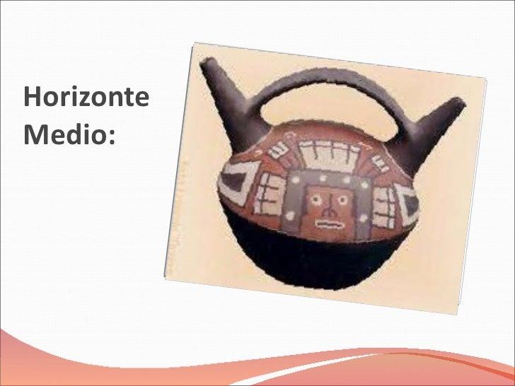 Horizonte Medio: <ul><li>Cultura Wari </li></ul>
