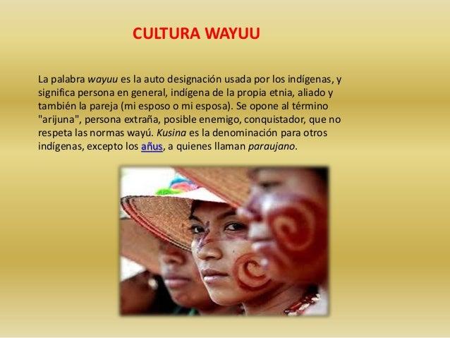 CULTURA WAYUU  La palabra wayuu es la auto designación usada por los indígenas, y  significa persona en general, indígena ...