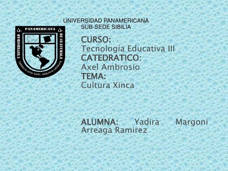 UNIVERSIDAD PANAMERICANASUB-SEDE SIBILIA<br />CURSO:<br />Tecnología Educativa III<br />CATEDRATICO:                     ...