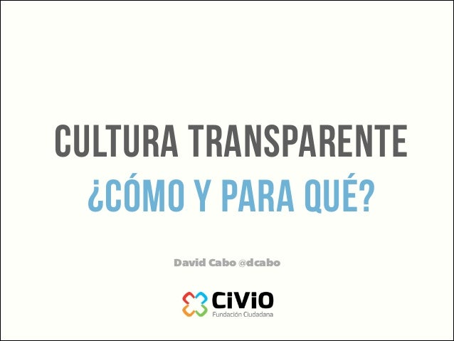 cultura transparente ¿cómo y para qué? David Cabo @dcabo