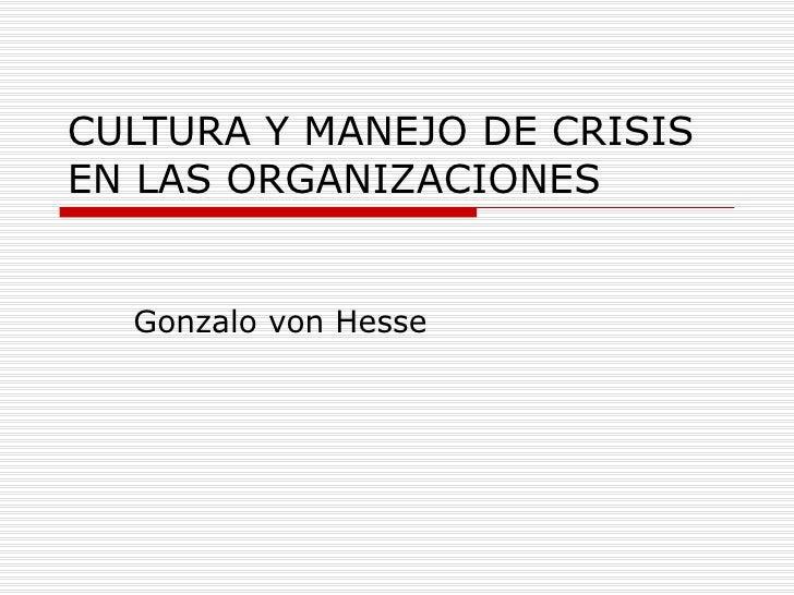 CULTURA Y MANEJO DE CRISIS EN LAS ORGANIZACIONES Gonzalo von Hesse