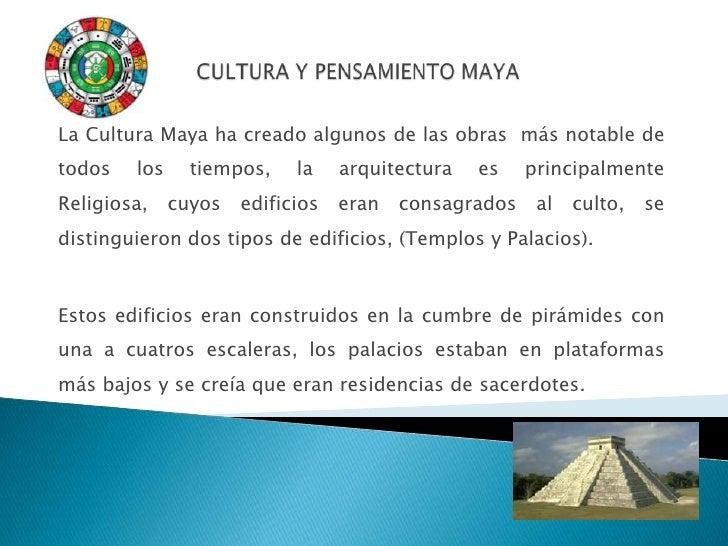 CULTURA Y PENSAMIENTO MAYA<br />La Cultura Maya ha creado algunos de las obras  más notable de todos los tiempos, la arqui...