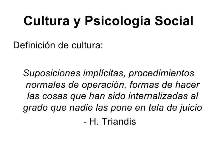 Cultura y Psicología Social <ul><li>Definición de cultura: </li></ul><ul><li>Suposiciones implícitas, procedimientos norma...