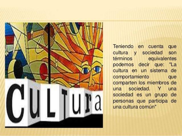 """Teniendo en cuenta que cultura y sociedad son términos equivalentes podemos decir que: """"La cultura en un sistema de compor..."""