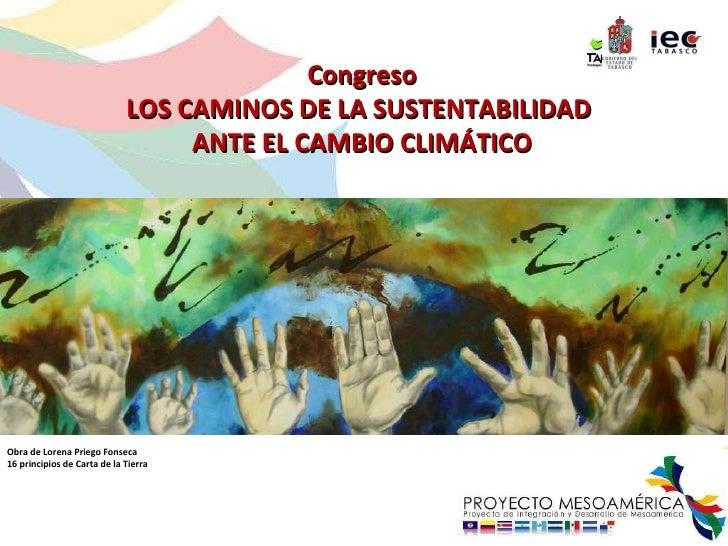Obra de Lorena Priego Fonseca 16 principios de Carta de la Tierra Congreso LOS CAMINOS DE LA SUSTENTABILIDAD  ANTE EL CAMB...
