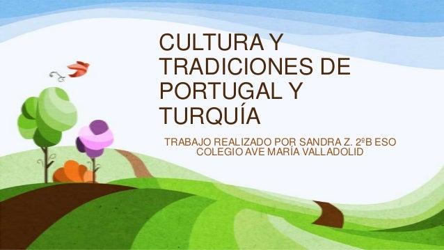CULTURA Y TRADICIONES DE PORTUGAL Y TURQUÍA TRABAJO REALIZADO POR SANDRA Z. 2ºB ESO COLEGIO AVE MARÍA VALLADOLID