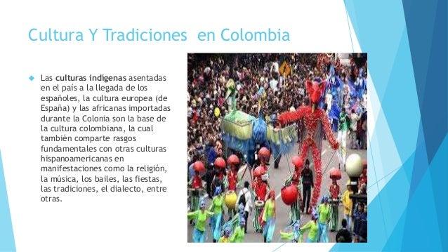 Cultura Y Tradiciones en Colombia  Las culturas indígenas asentadas en el país a la llegada de los españoles, la cultura ...