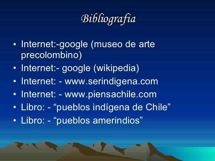 Bibliografia <ul><li>Internet:-google (museo de arte precolombino) </li></ul><ul><li>Internet:- google (wikipedia) </li></...