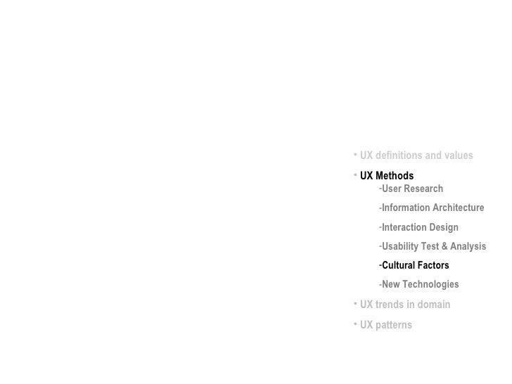 <ul><li>UX definitions and values </li></ul><ul><li>UX Methods </li></ul><ul><ul><li>User Research </li></ul></ul><ul><ul>...