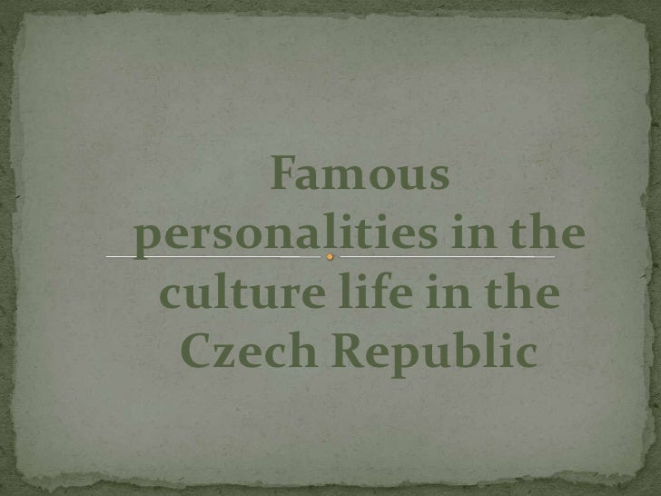 Famous personalities in the culture life in the Czech Republic<br />