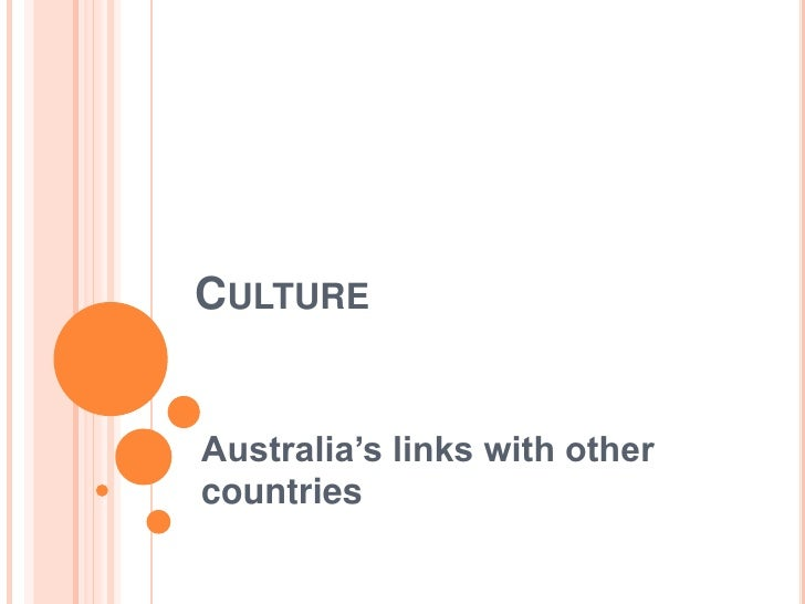 Culture<br />Australia's links with other countries<br />