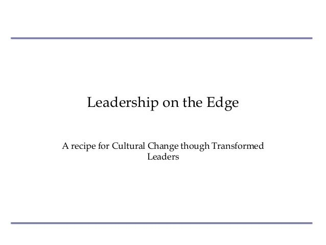 ConfidentialLeadership on the EdgeA recipe for Cultural Change though TransformedLeaders
