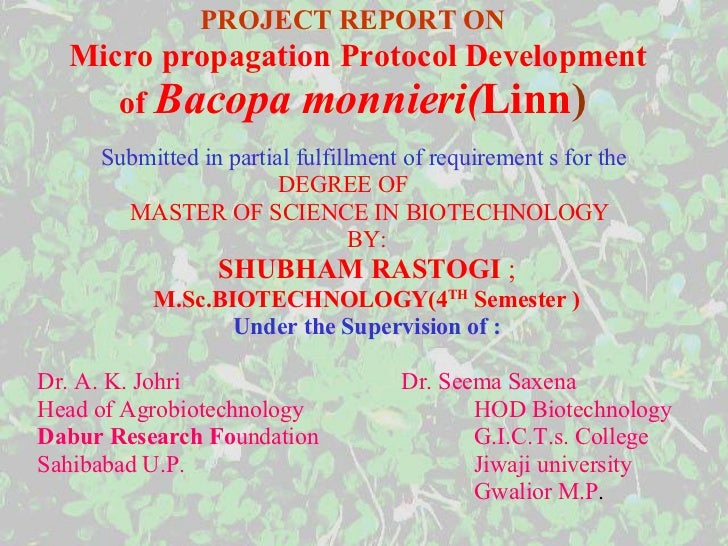 PROJECT REPORT ON   Micro propagation Protocol Development of   Bacopa monnieri( Linn )   <ul><li>Submitted in partial ful...