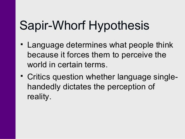 sapir whorf hypothesis definition Sapir-whorf hypothesis definition: its speakers and thus influences their thought patterns and worldviewsorigin of sapir-whorf hypothesisafteredward sapir.